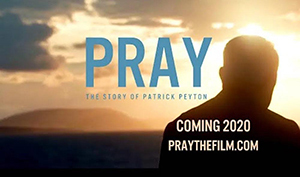 Pray The Story Of Patrick Peyton 300